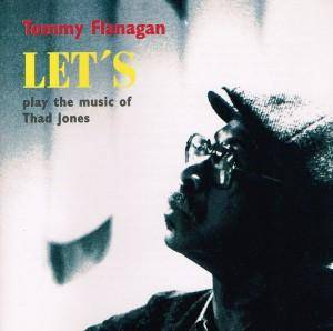 Cover - Tommy Flanagan: Let's Play The Music Of Thad Jones