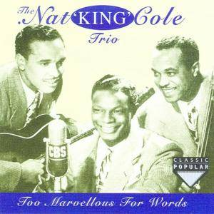 Cover - Nat King Cole Trio: Too Marvelous For Words