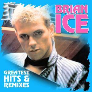 Cover - Brian Ice: Greatest Hits & Remixes