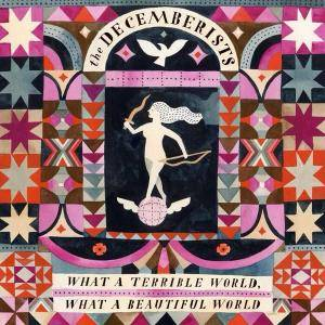 The Decemberists: What A Terrible World, What A Beautiful World - Cover