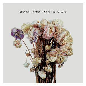 Sleater-Kinney: No Cities To Love - Cover