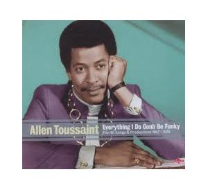 Allen Toussaint - Everything I Do Gonh Be Funky - The Hit Songs And Productions 1957-1978 - Cover