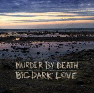 Murder By Death: Big Dark Love - Cover