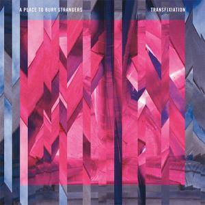 Cover - A Place To Bury Strangers: Transfixiation