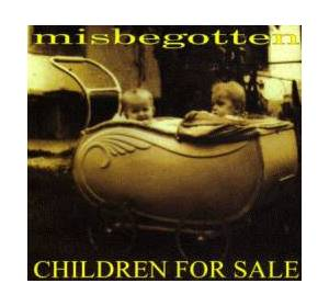 Cover - Misbegotten: Children For Sale