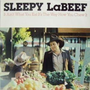 Cover - Sleepy LaBeef: It Ain't What You Eat It's The Way How You Chew It