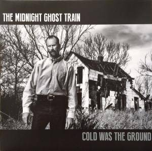 The Midnight Ghost Train: Cold Was The Ground - Cover