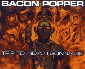 Cover - Bacon Popper: Trip To India / I Gonna Do