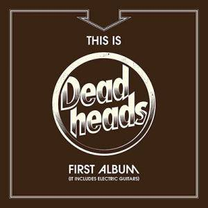 Deadheads: This Is Deadheads First Album (It Includes Electric Guitars) - Cover