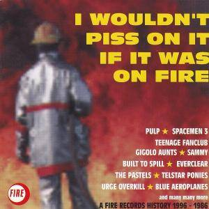 Cover - Eugenius: I Wouldn't Piss On It If It Was On Fire: A Fire Records History 1996 - 1986