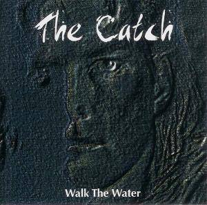 Cover - Catch, The: Walk The Water