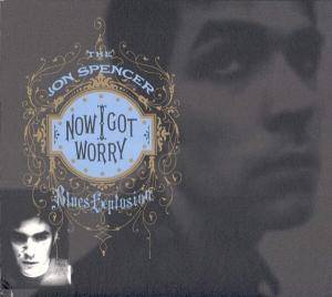 The Jon Spencer Blues Explosion: Now I Got Worry (CD) - Bild 1
