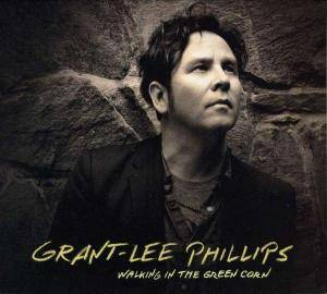 Cover - Grant-Lee Phillips: Walking In The Green Corn