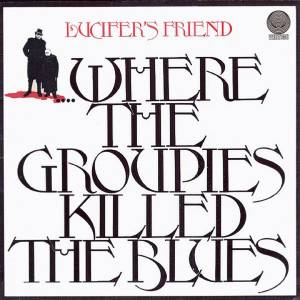 Cover - Lucifer's Friend: ....Where The Groupies Killed The Blues