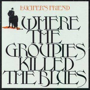 Lucifer's Friend: ....Where The Groupies Killed The Blues - Cover