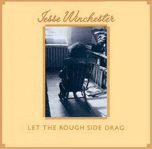Cover - Jesse Winchester: Let The Rough Side Drag