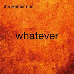 Cover - Leather Nun, The: Whatever