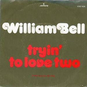 Cover - William Bell: Tryin' To Love Two