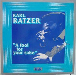 "Cover - Karl Ratzer: ""A Fool For Your Sake"""
