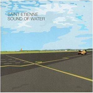 Cover - Saint Etienne: Sound Of Water