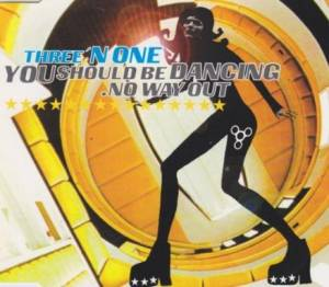 Cover - Three 'n One: You Should Be Dancing / No Way Out