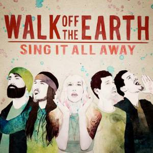 Cover - Walk Off The Earth: Sing It All Away