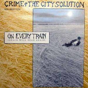 Cover - Crime & The City Solution: On Every Train (Grain Will Bear Grain)