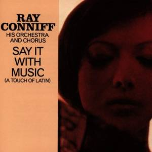 Cover - Ray Conniff, His Orchestra And Chorus: Say It With Music (A Touch Of Latin)
