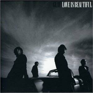 Cover - Glay: Love Is Beautiful