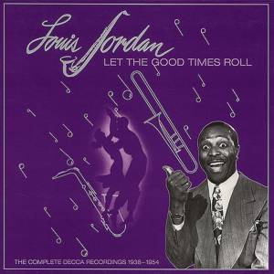 Cover - Louis Jordan: Let The Good Times Roll - Complete Decca Recordings 1938 - 1954