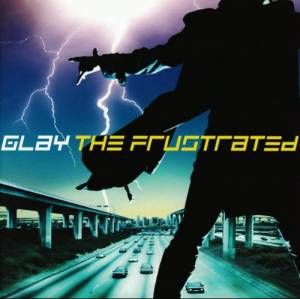 Cover - Glay: Frustrated, The