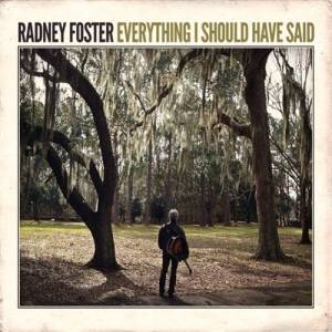 Cover - Radney Foster: Everything I Should Have Said