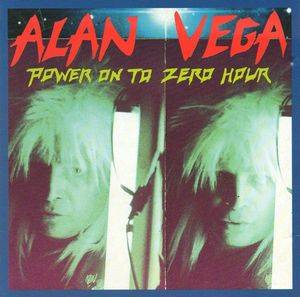 Cover - Alan Vega: Power On To Zero Hour