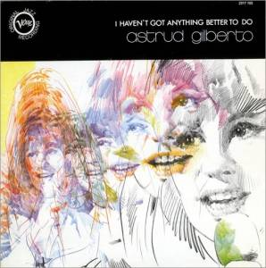 Cover - Astrud Gilberto: I Haven't Got Anything Better To Do
