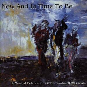 Cover - Tamalin: Now And In Time To Be - A Musical Celebration Of The Works Of W. B. Yeats