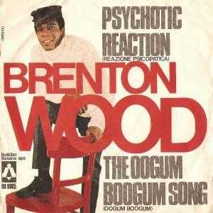 Cover - Brenton Wood: Psychotic Reaction (Reazione Psicopatica) / The Oogum Boogum Song (Oogum Boogum)