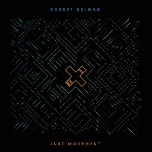 Cover - Robert DeLong: Just Movement