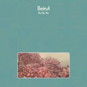 Cover - Beirut: No No No