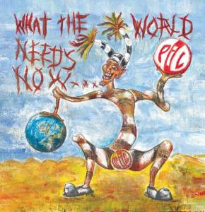 Cover - Public Image Ltd.: What The World Needs Now ...