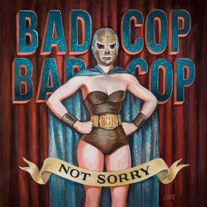 Cover - Bad Cop/Bad Cop: Not Sorry
