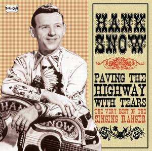Cover - Hank Snow: Paving The Highways With Tears - The Very Best Of The Singing Ranger