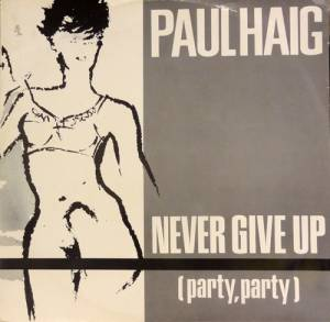 Cover - Paul Haig: Never Give Up (Party, Party)