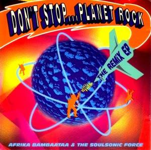 Cover - Afrika Bambaataa & Soul Sonic Force: Don't Stop… Planet Rock (The Remix EP)