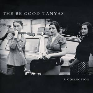Cover - Be Good Tanyas, The: Collection, A