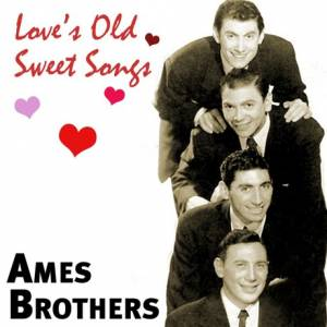 Cover - Ames Brothers, The: Love`s Old Sweet Songs