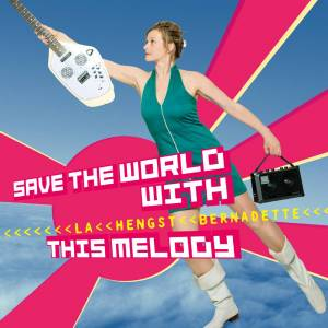 Cover - Bernadette La Hengst: Save The World With This Melody