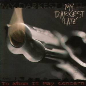 My Darkest Hate: To Whom It May Concern (CD) - Bild 1