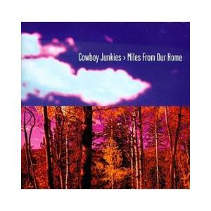 Cover - Cowboy Junkies: Miles From Our Home