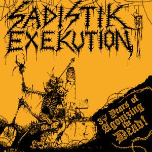 Sadistik Exekution: 30 Years Of Agonizing The Dead! - Cover