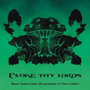 Cover - Evoke Thy Lords: Boys! Raise Giant Mushrooms In Your Cellar!